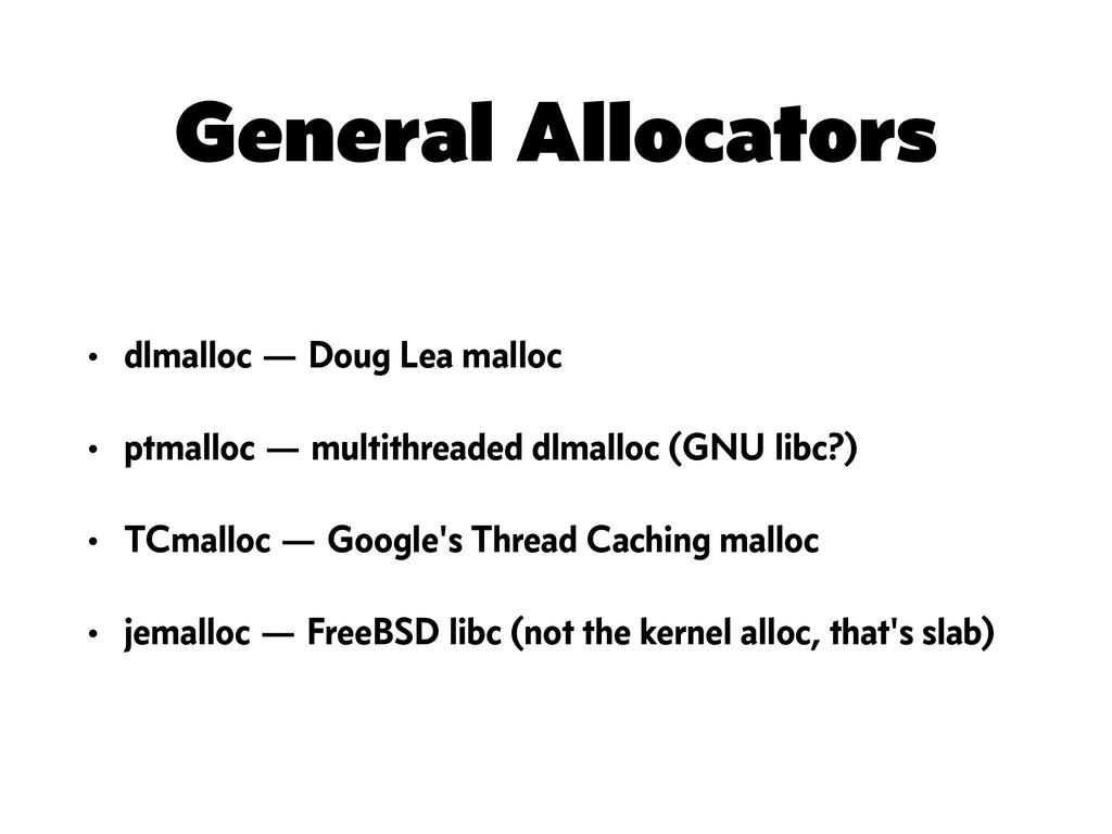 General Allocators • dlmalloc — Doug Lea malloc...