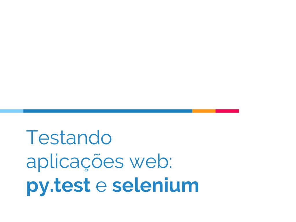 Testando aplicações web: py.test e selenium