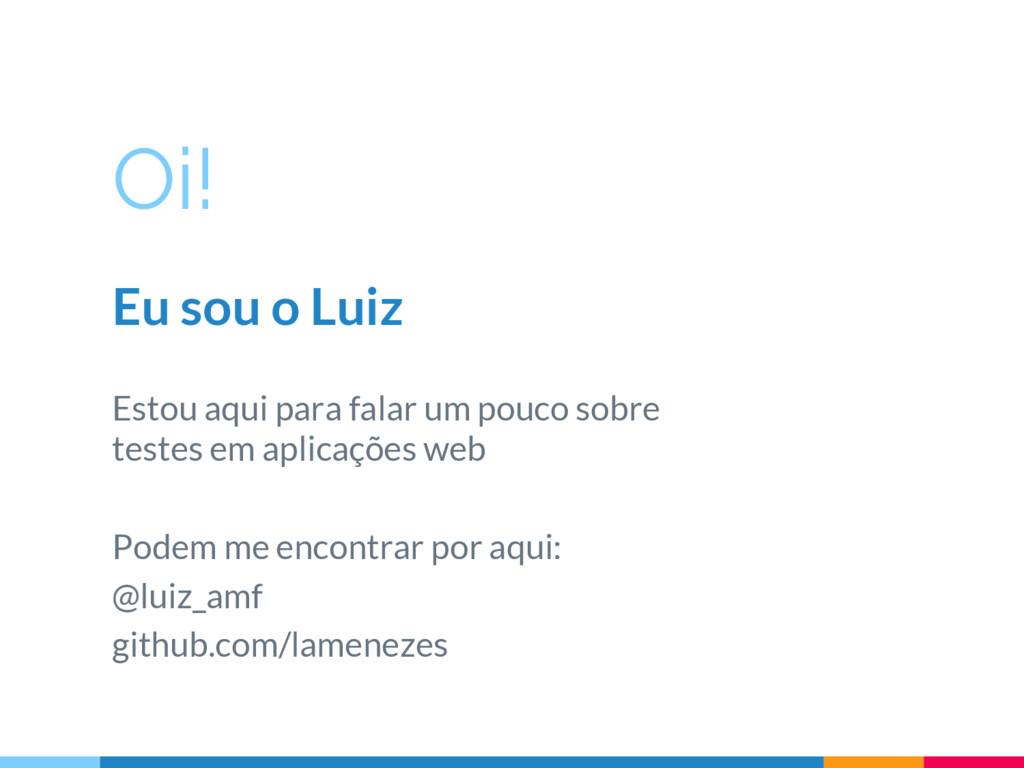 Oi! Eu sou o Luiz Estou aqui para falar um pouc...