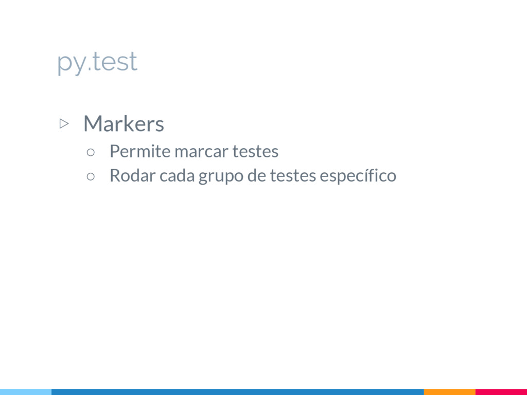 py.test ▷ Markers ○ Permite marcar testes ○ Rod...