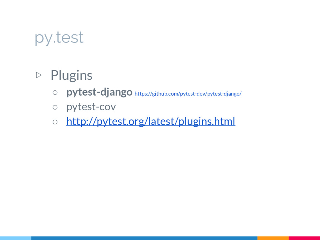 py.test ▷ Plugins ○ pytest-django https://githu...