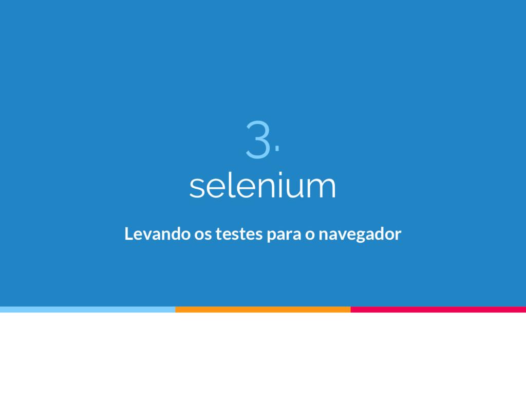 3. selenium Levando os testes para o navegador