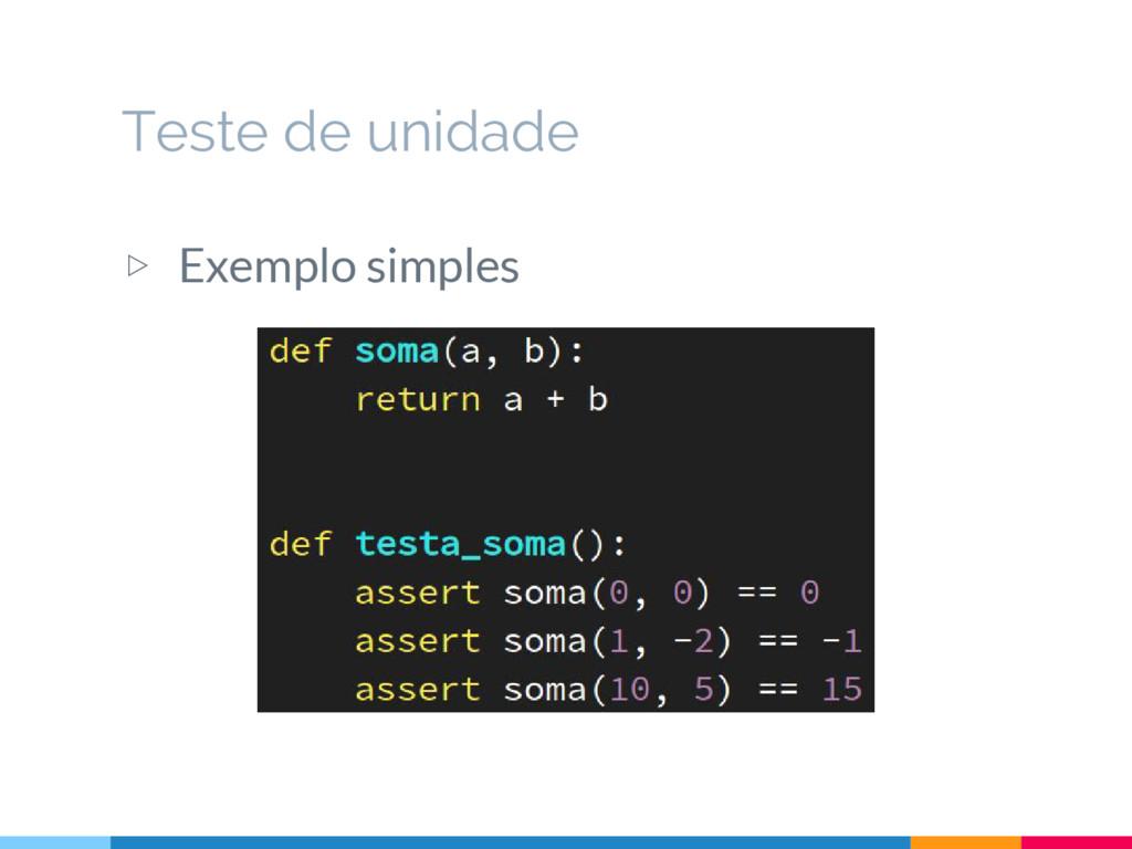 ▷ Exemplo simples Teste de unidade