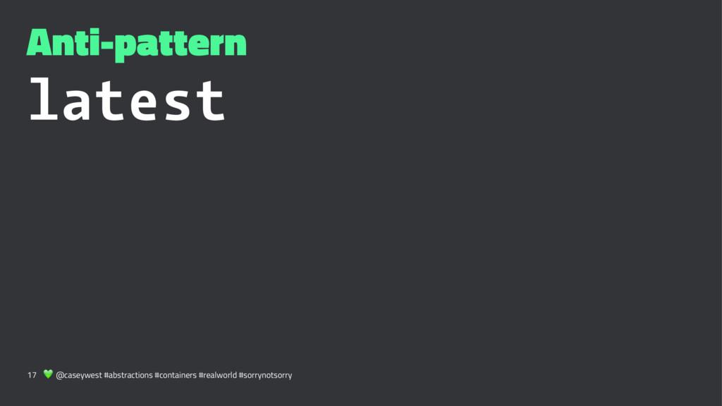 Anti-pattern latest 17 ! @caseywest #abstractio...