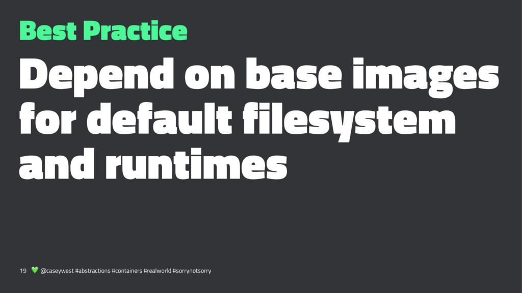 Best Practice Depend on base images for default...