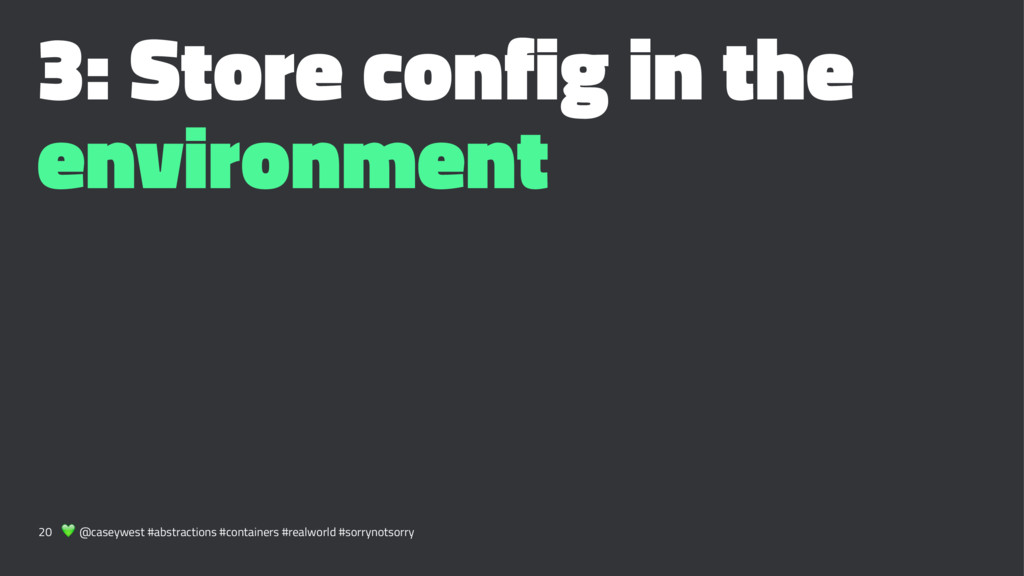 3: Store config in the environment 20 ! @caseyw...