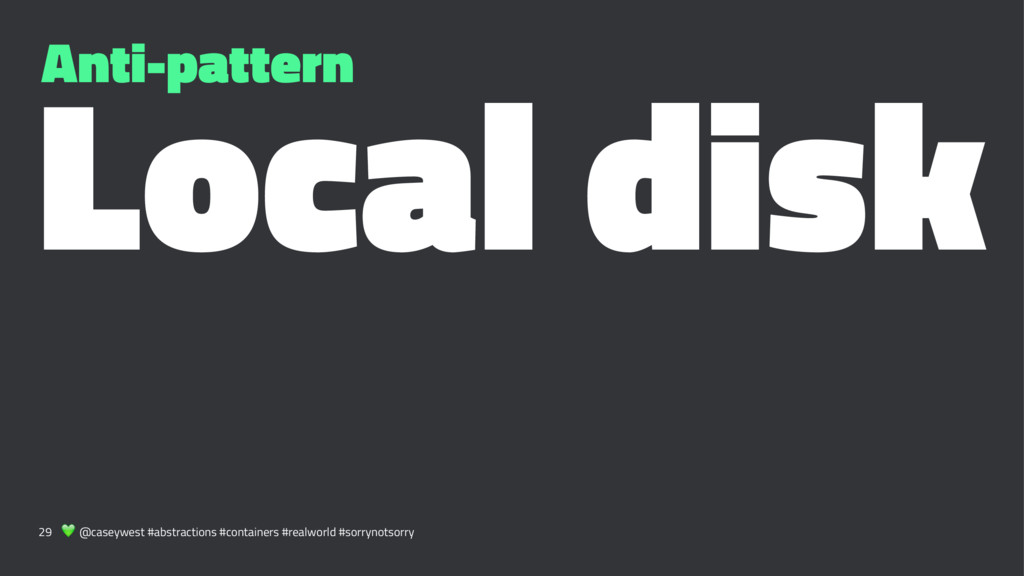 Anti-pattern Local disk 29 ! @caseywest #abstra...