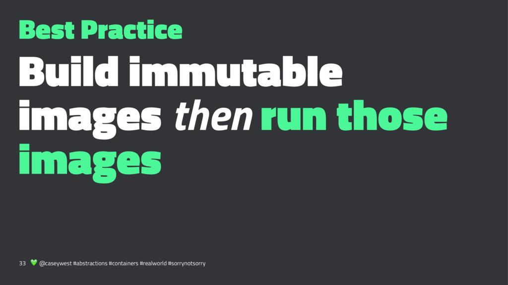 Best Practice Build immutable images then run t...