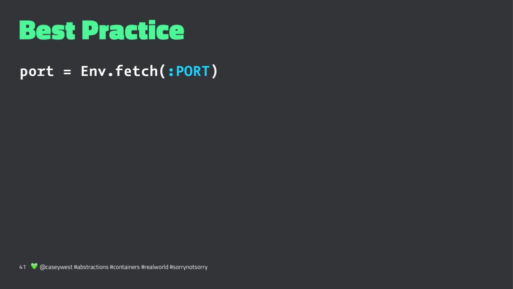 Best Practice port = Env.fetch(:PORT) 41 ! @cas...