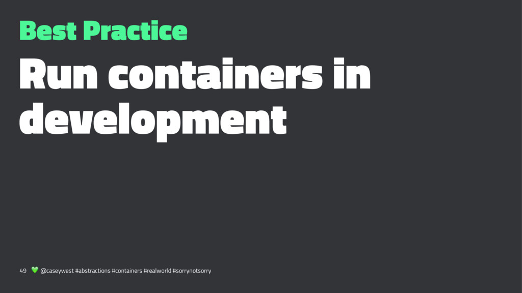 Best Practice Run containers in development 49 ...