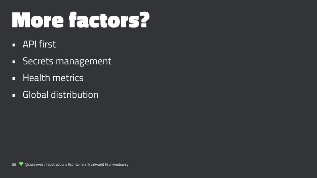 More factors? • API first • Secrets management ...