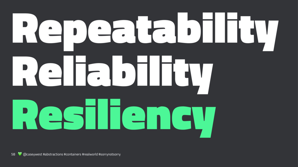 Repeatability Reliability Resiliency 58 ! @case...