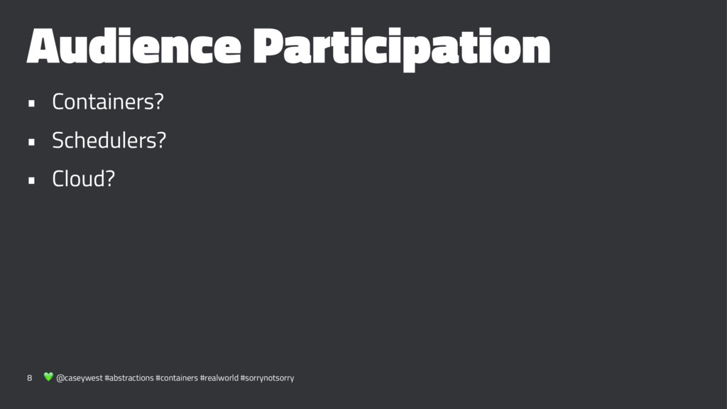 Audience Participation • Containers? • Schedule...