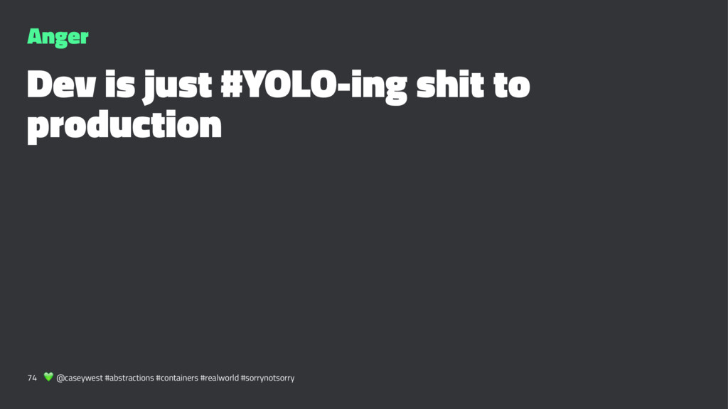 Anger Dev is just #YOLO-ing shit to production ...