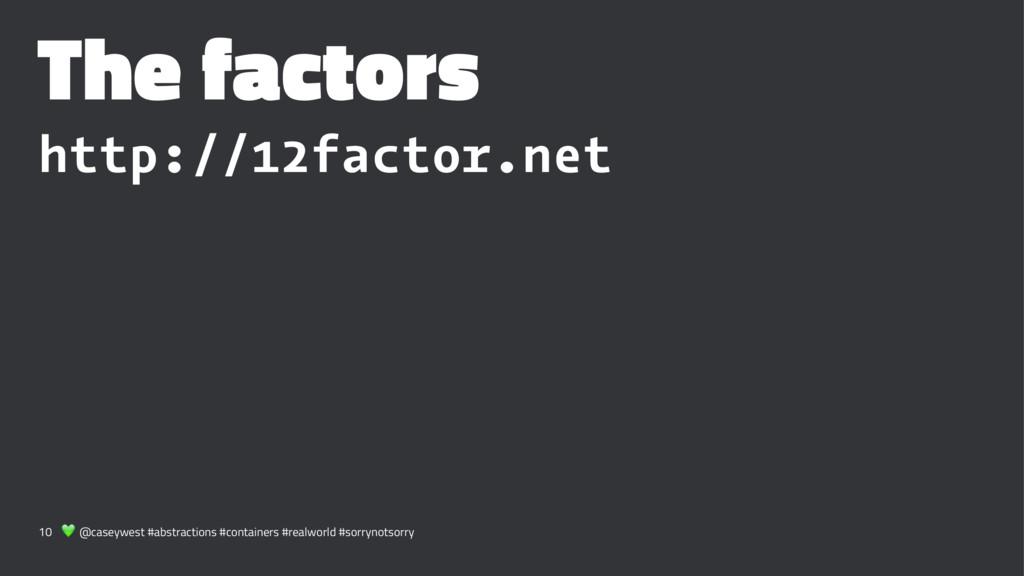 The factors http://12factor.net 10 ! @caseywest...