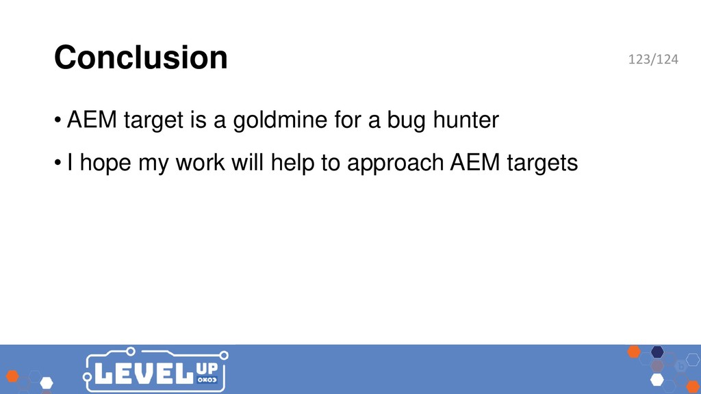Conclusion • AEM target is a goldmine for a bug...
