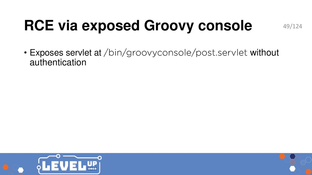 RCE via exposed Groovy console • Exposes servle...