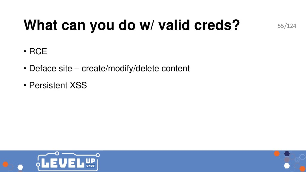 What can you do w/ valid creds? • RCE • Deface ...