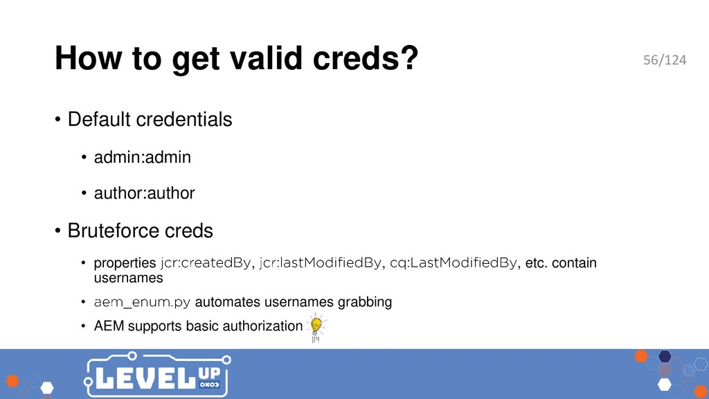 How to get valid creds? • Default credentials •...