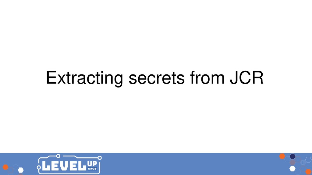Extracting secrets from JCR