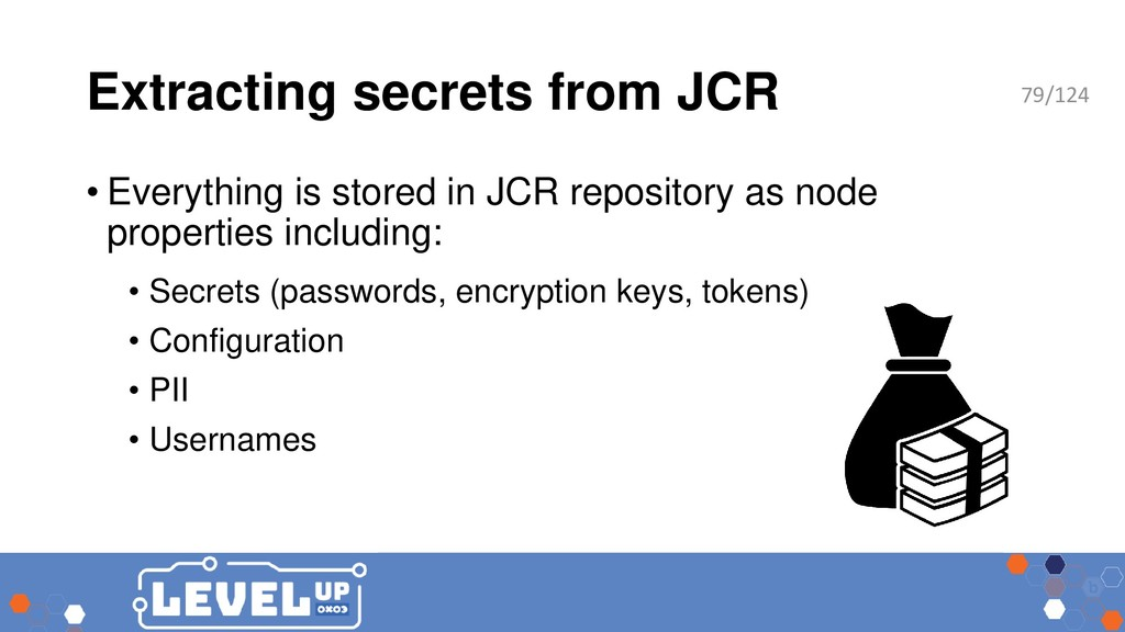 Extracting secrets from JCR • Everything is sto...