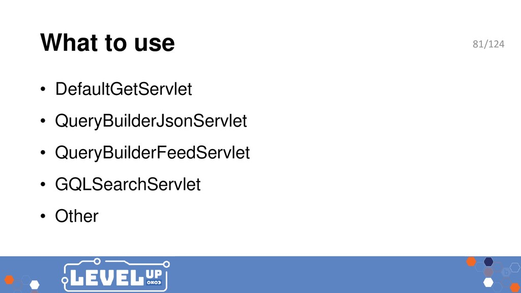 What to use • DefaultGetServlet • QueryBuilderJ...
