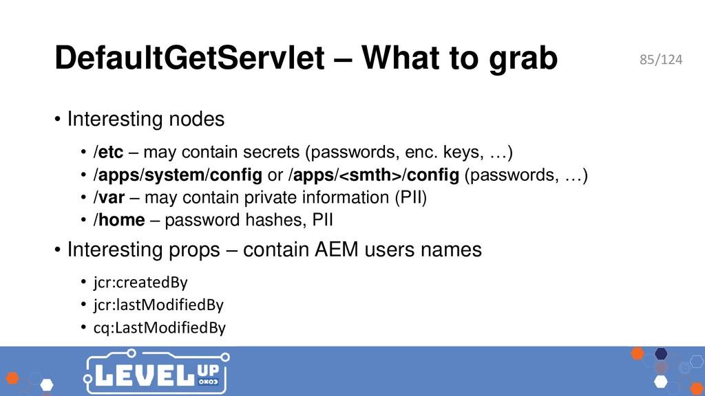 DefaultGetServlet – What to grab • Interesting ...