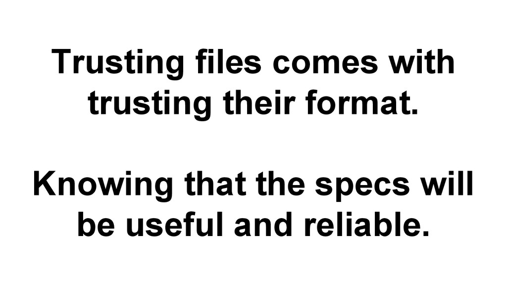 Trusting files comes with trusting their format...
