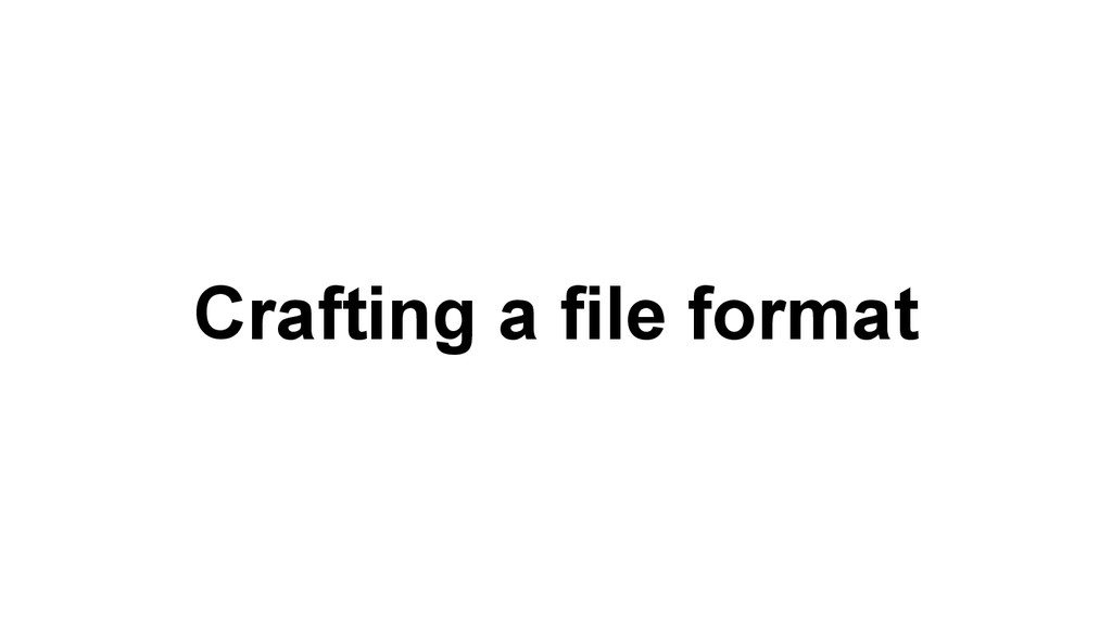Crafting a file format