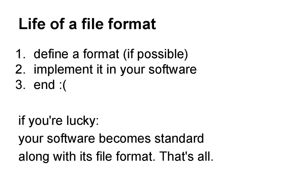 Life of a file format 1. define a format (if po...
