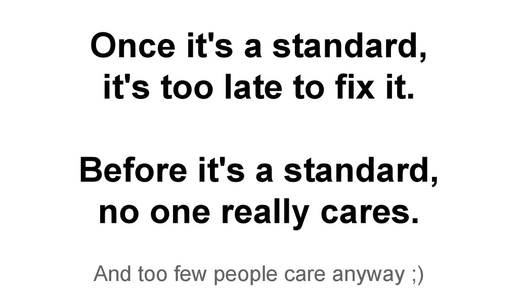 Once it's a standard, it's too late to fix it. ...