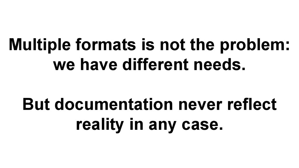 Multiple formats is not the problem: we have di...