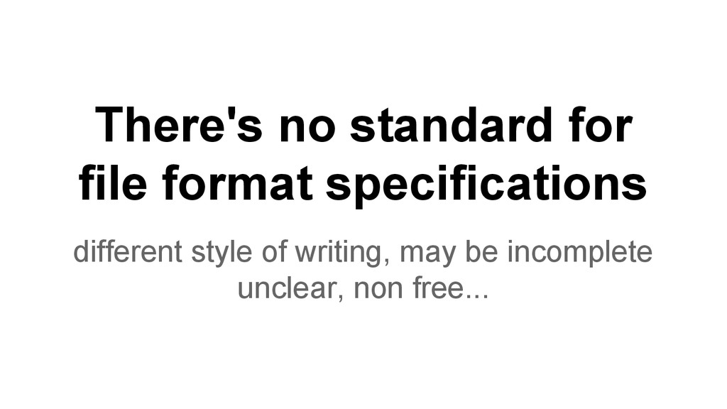 There's no standard for file format specificati...