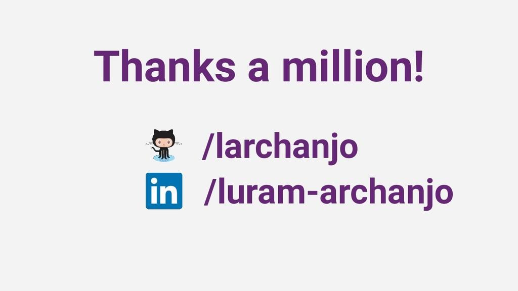 Thanks a million! /larchanjo /luram-archanjo