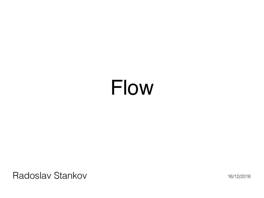 Flow Radoslav Stankov 16/12/2016