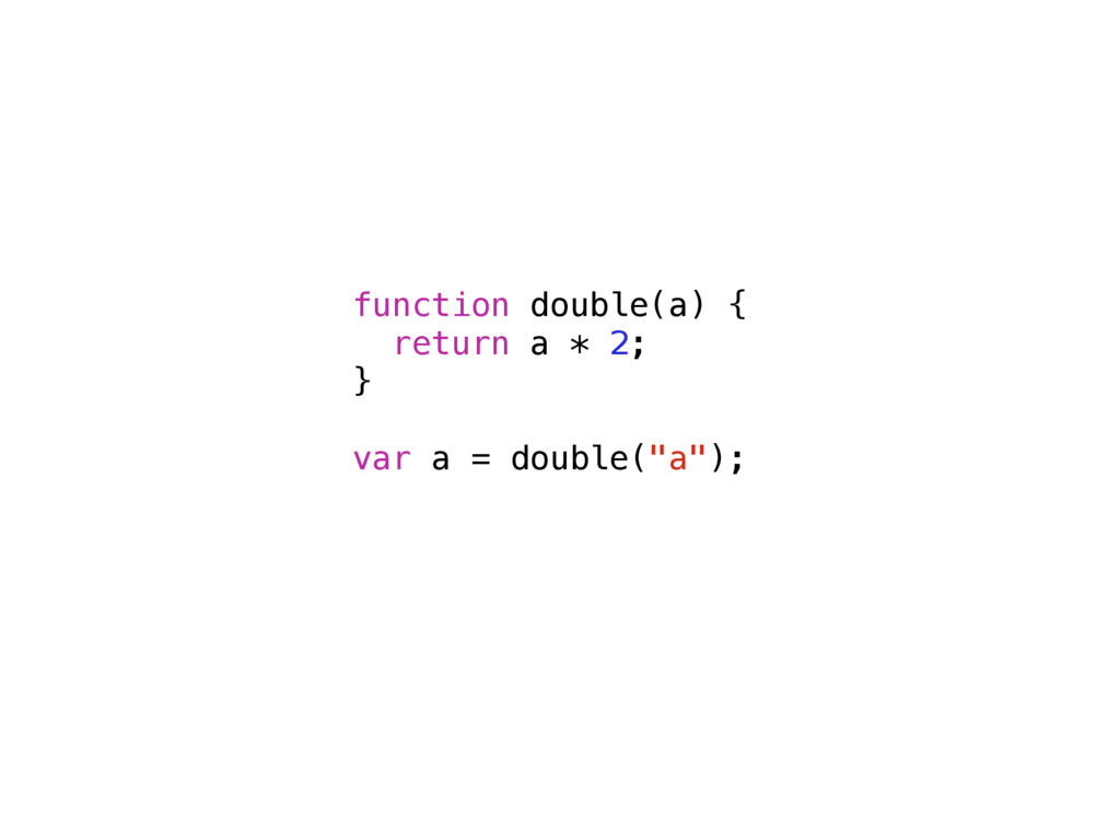 function double(a) { return a * 2; } var a = do...