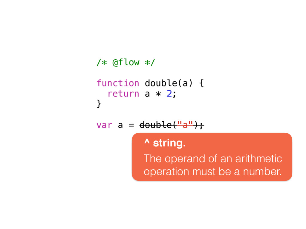 /* @flow */ function double(a) { return a * 2; ...