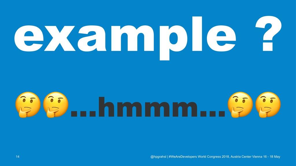 example ? !! ...hmmm... @hpgrahsl   #WeAreDevel...