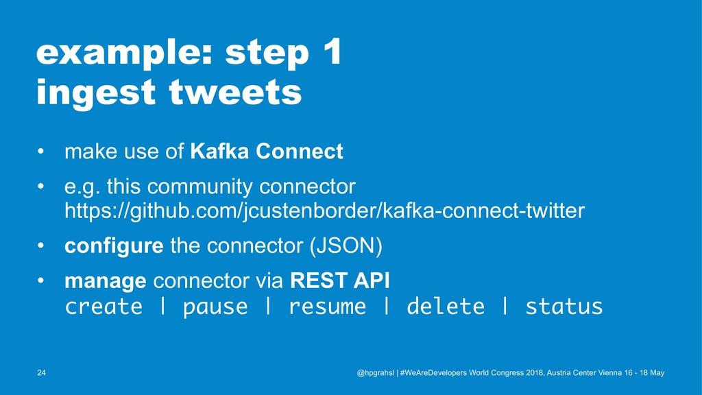example: step 1 ingest tweets • make use of Kaf...