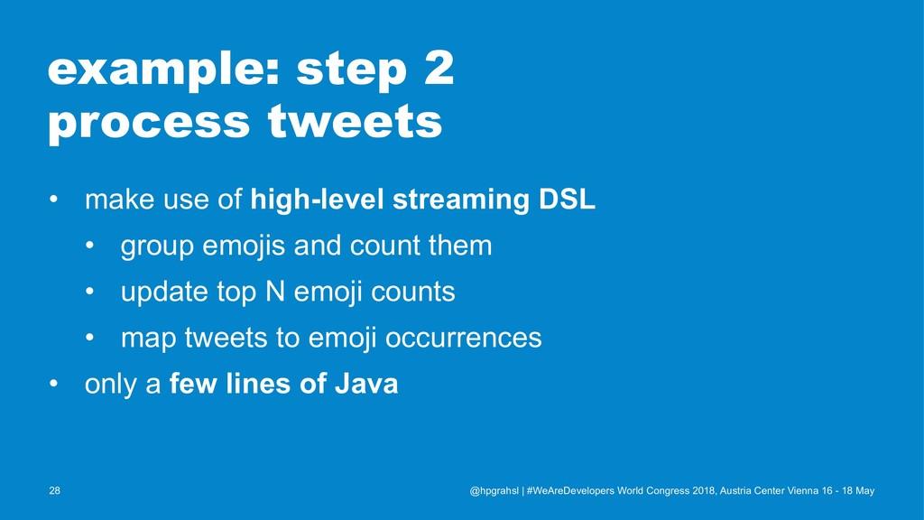 example: step 2 process tweets • make use of hi...