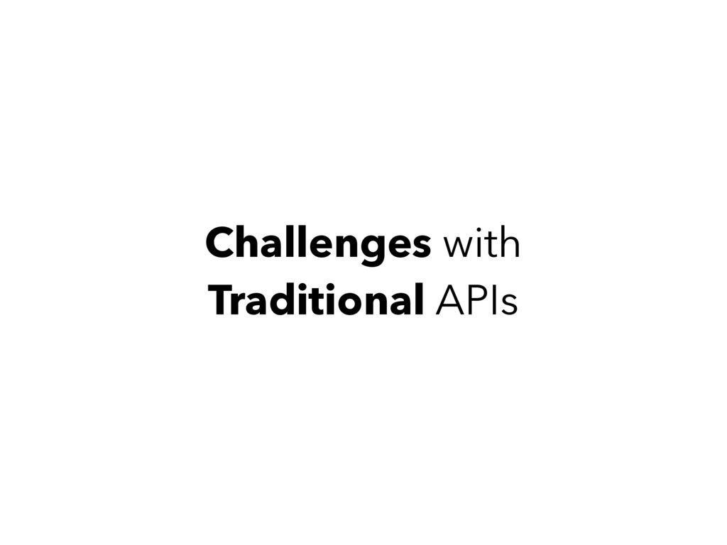 Challenges with Traditional APIs