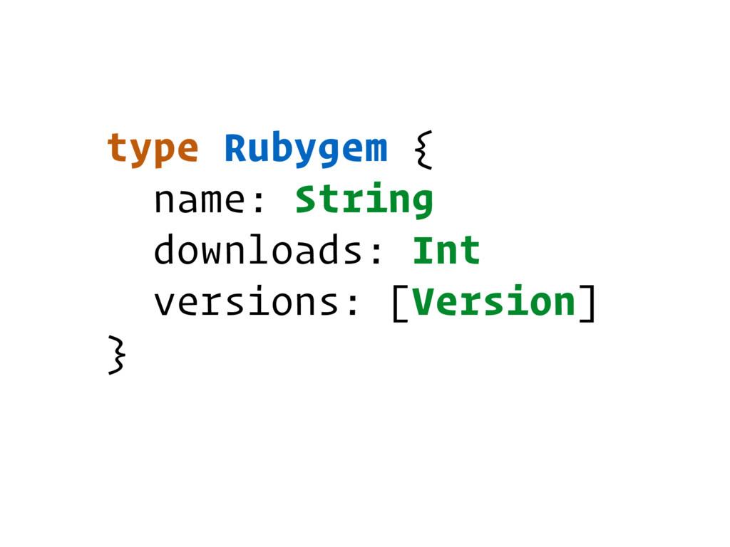 type Rubygem { name: String downloads: Int vers...