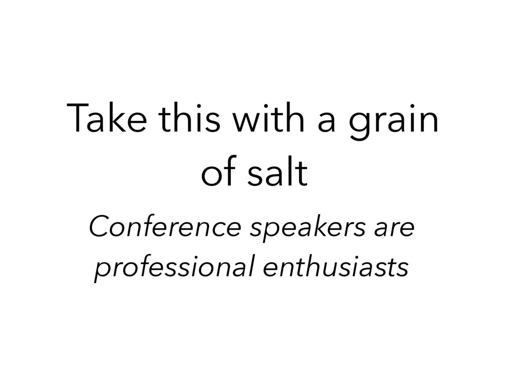 Conference speakers are professional enthusiast...