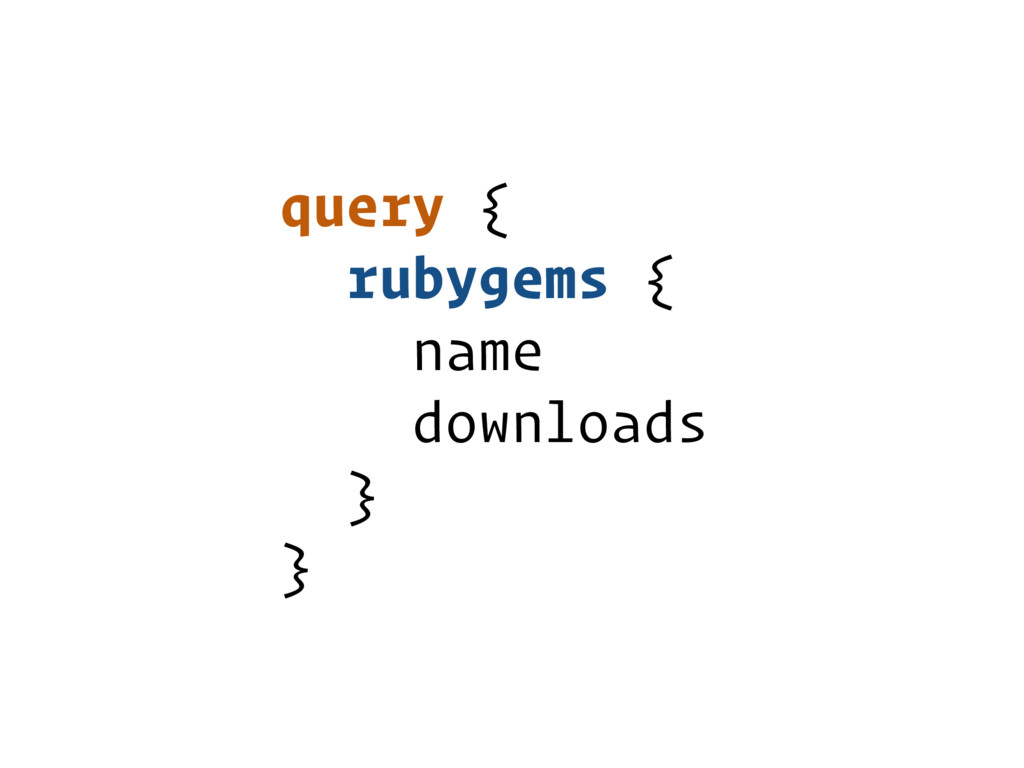 query { rubygems { name downloads } }