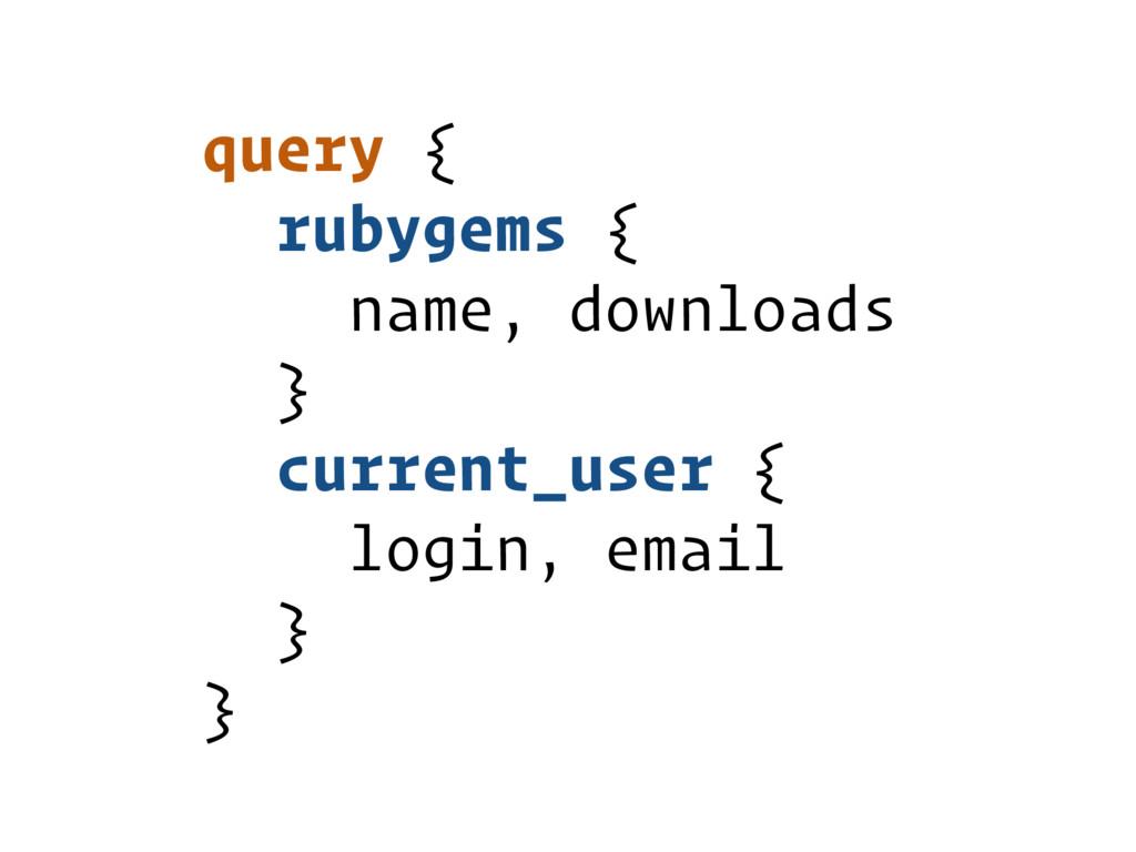 query { rubygems { name, downloads } current_u...