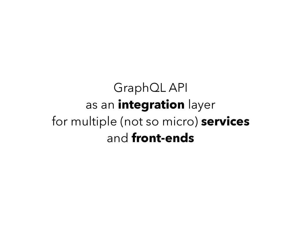 GraphQL API as an integration layer for multipl...