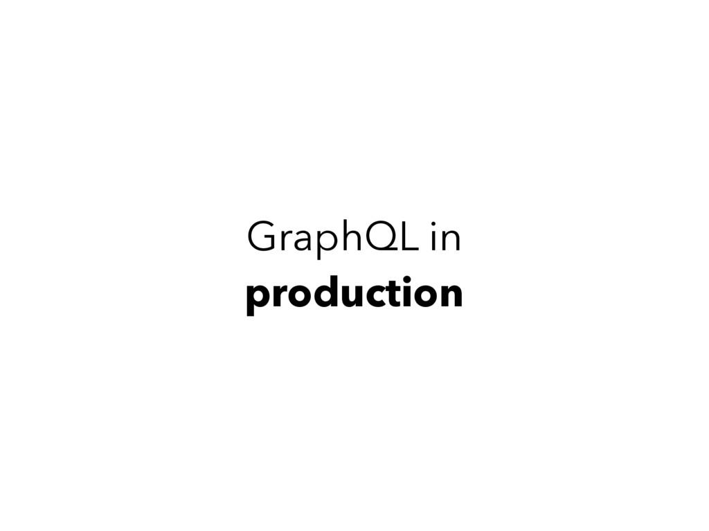 GraphQL in production