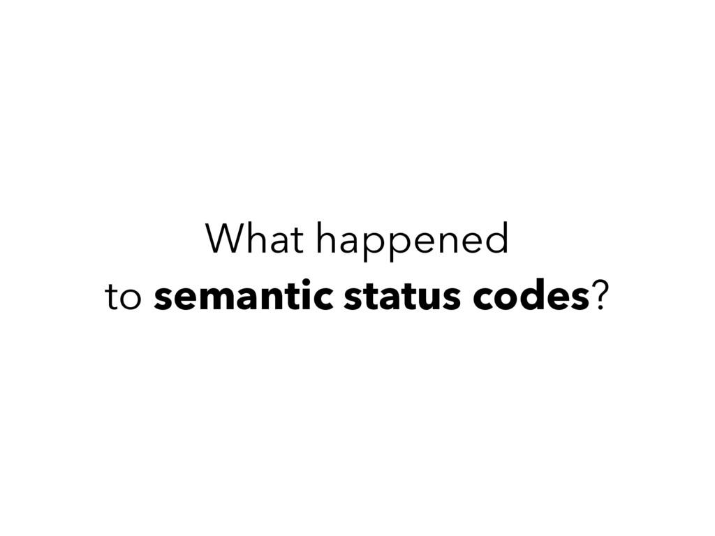 What happened to semantic status codes?