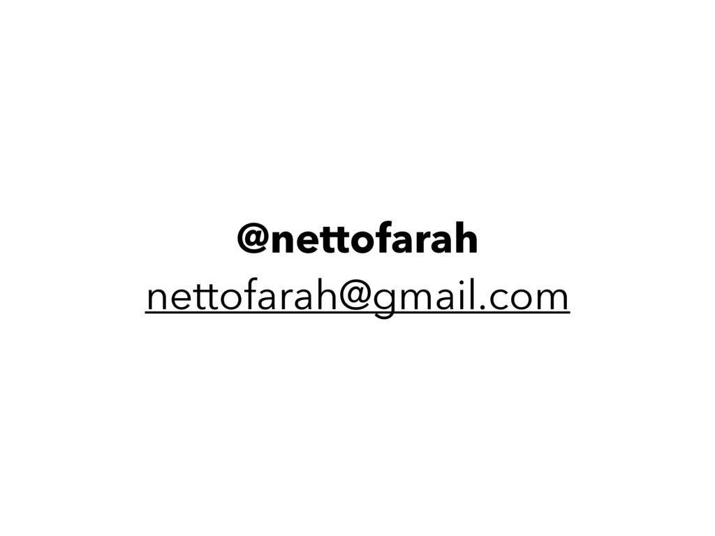 @nettofarah nettofarah@gmail.com
