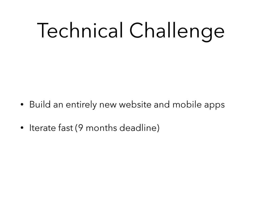 Technical Challenge • Build an entirely new web...
